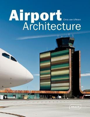 Airport Architecture by Chris van Uffelen
