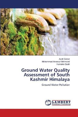 Ground Water Quality Assessment of South Kashmir Himalaya by Aadil Gulzar