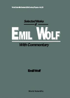 Selected Works Of Emil Wolf (With Commentary) by Emil Wolf