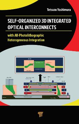 Self-Organized 3D Integrated Optical Interconnects: with All-Photolithographic Heterogeneous Integration by Tetsuzo Yoshimura