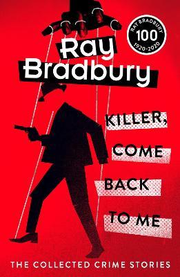 Killer, Come Back To Me by Ray Bradbury