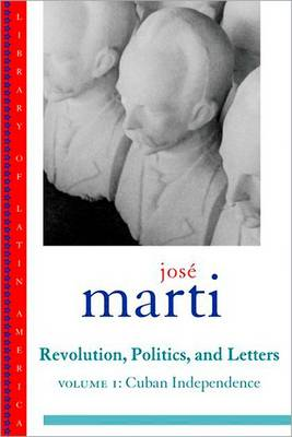 Jose Marti: Revolution, Politics and Letters: Volume One: Cuba: The Struggle for Independence book