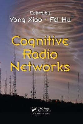 Cognitive Radio Networks by Yang Xiao