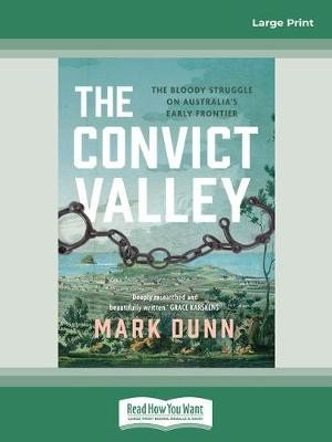 The Convict Valley: The bloody struggle on Australia's early frontier by Mark Dunn