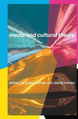 Media and Cultural Theory by James Curran