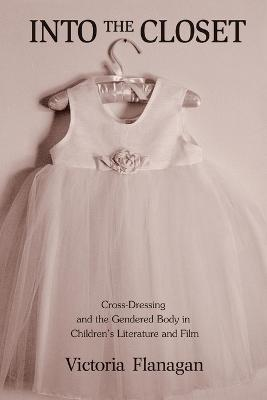 Into the Closet: Cross-Dressing and the Gendered Body in Children's Literature and Film book