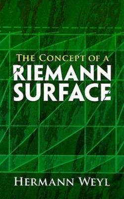 The Concept of a Riemann Surface by Hermann Weyl