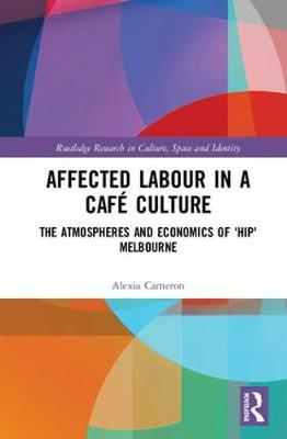 Affected Labour in a Cafe Culture by Alexia Cameron