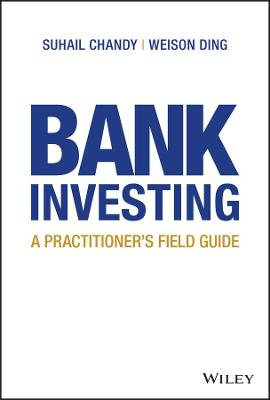 Bank Investing: A Practitioner's Field Guide by Suhail Chandy