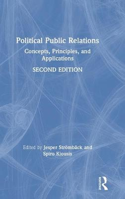 Political Public Relations: Concepts, Principles, and Applications by Jesper Stromback