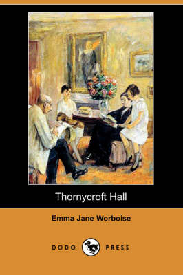Thornycroft Hall (Dodo Press) by Emma Jane Worboise