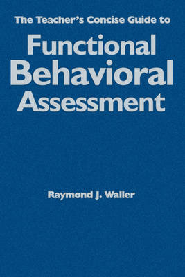 The Teacher's Concise Guide to Functional Behavioral Assessment by Raymond J. Waller