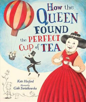 How the Queen Found the Perfect Cup of Tea by Kate Hosford