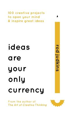 Ideas Are Your Only Currency by Rod Judkins