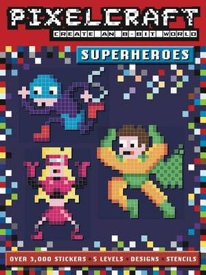 Pixelcraft: Superheroes by Anna Bowles