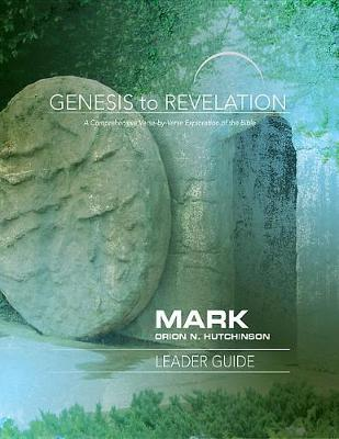 Genesis to Revelation: Mark Leader Guide by Orion N. Hutchinson