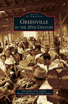 Greenville in the 20th Century by Christopher Arris Oakley