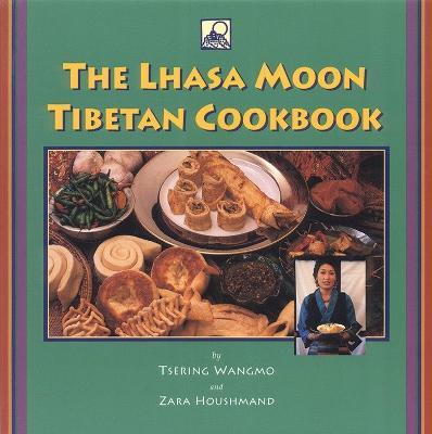 Lhasa Moon Tibetan Cookbook by Zara Houshmand