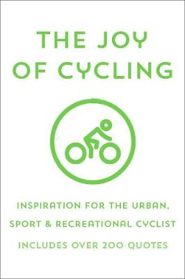 The Joy Of Cycling: Inspiration for the Urban, Sport & Recreational Cyclist - Includes Over 200 Quotes book