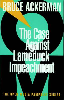 Case Against Lame Duck Impeachment by Bruce Ackerman