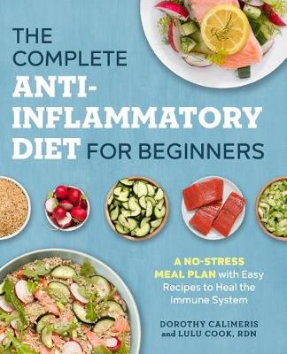 The Complete Anti-Inflammatory Diet for Beginners by Dorothy Calimeris