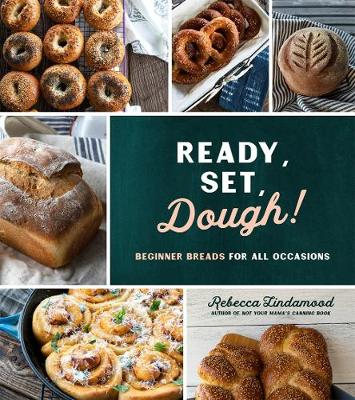 Ready, Set, Dough!: Beginner Breads for All Occasions by Rebecca Lindamood