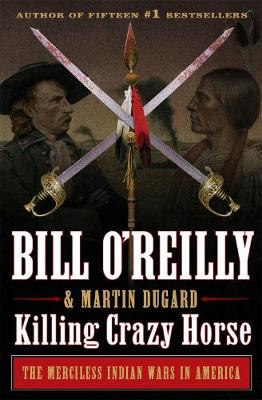 Killing Crazy Horse: The Merciless Indian Wars in America book