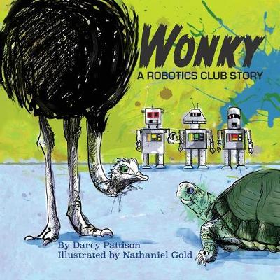 Wonky: A Robotics Club Story by Darcy Pattison