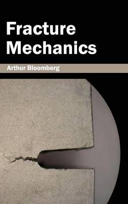 Fracture Mechanics by Arthur Bloomberg