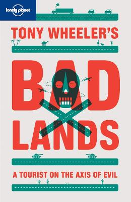 Tony Wheeler's Bad Lands by Tony Wheeler