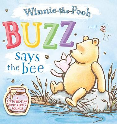 Buzz says the Bee: A lift-the-flap book about sounds: Buzz says the Bee: A lift-the-flap book about sounds by Winnie-the-Pooh