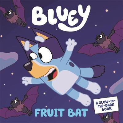 Bluey: Fruit Bat: A Glow-in-the-Dark Book book