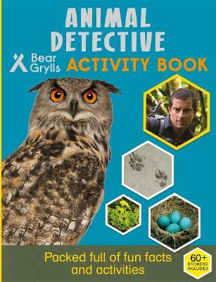 Bear Grylls Activity Series: Animal Detective by Bear Grylls
