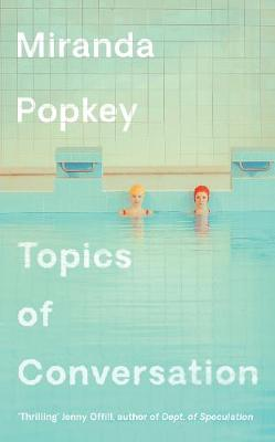 Topics of Conversation by Miranda Popkey