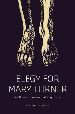 Elegy for Mary Turner: An Illustrated Account of a Lynching by Rachel Marie-Crane Williams