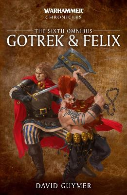 Gotrek and Felix: The Sixth Omnibus book