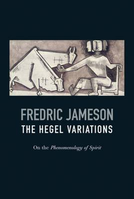 The Hegel Variations by Fredric Jameson