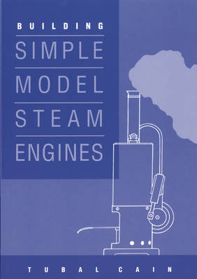 Building Simple Model Steam Engines by Tubal Cain