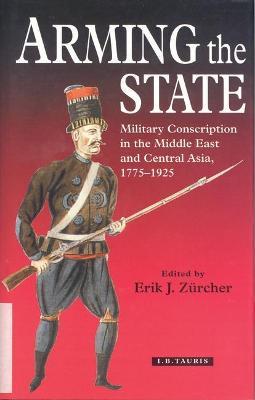 Arming the State by Erik J. Zurcher
