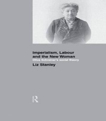 Imperialism, Labour and the New Woman by Liz Stanley