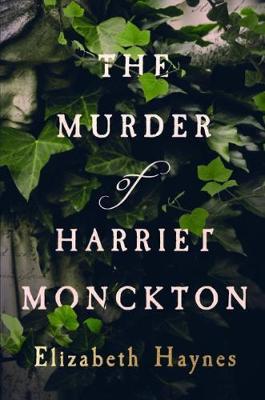 The Murder of Harriet Monckton by Elizabeth Haynes