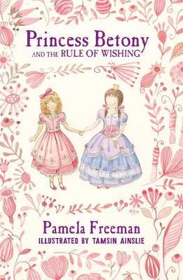 Princess Betony and the Rule of Wishing (Book 3) by Pamela Freeman