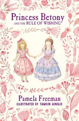 Princess Betony and the Rule of Wishing (Book 3) by Pamela Freeman