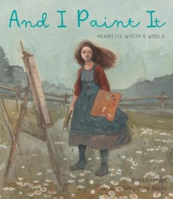 And I Paint It: Henriette Wyeth's World book