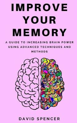 Improve Your Memory by David Spencer