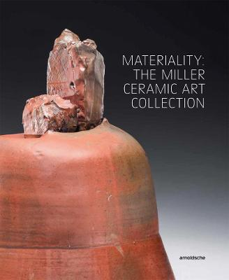 Materiality: The Miller Ceramic Art Collection by Wayne Higby