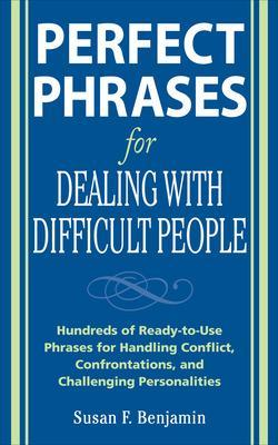 Perfect Phrases for Dealing with Difficult People: Hundreds of Ready-to-Use Phrases for Handling Conflict, Confrontations and Challenging Personalities book