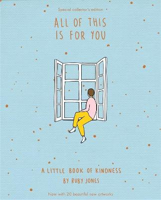 All Of This Is For You Special Collector's Edition: A little book of kindness book
