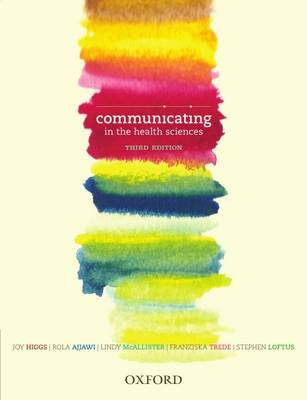 Communicating in the Health Sciences, Third Edition by Joy Higgs