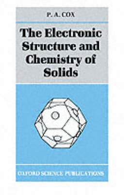 Electronic Structure and Chemistry of Solids by P. A. Cox